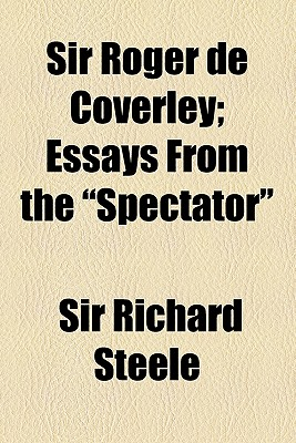 Sir roger de coverley essays from the spectator