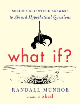 What If?: Serious Scientific Answers to Absurd Hypothetical Questions - ISBN13: 0544272994