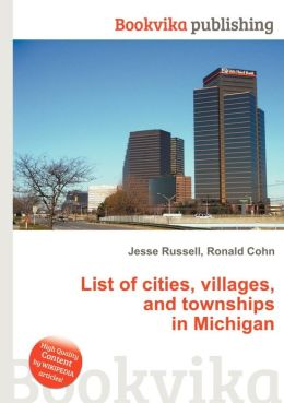 List of Cities, Villages, and Townships in Michigan - ISBN13: 5513144077