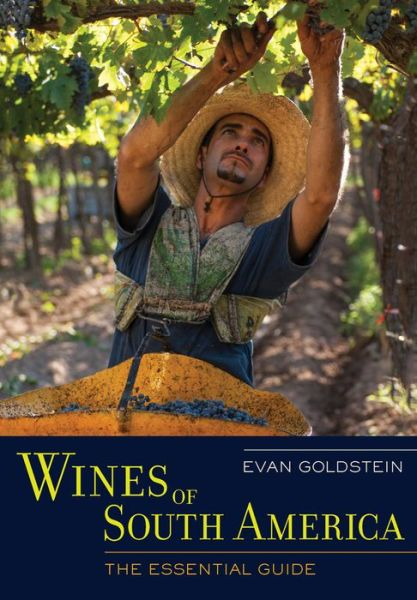 Wines of South America: The Essential Guide - ISBN13: 0520273931