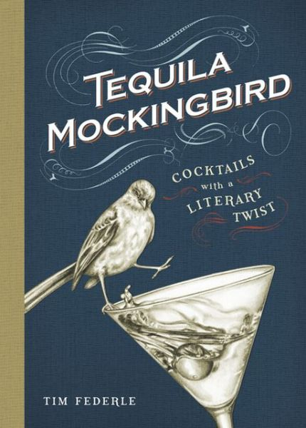 Tequila Mockingbird: Cocktails with a Literary Twist - ISBN13: 0762448652