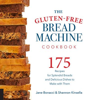 The Gluten-Free Bread Machine Cookbook: 175 Splendid Breads That Taste Great, from Any Kind of Machine - ISBN13: 1558327967
