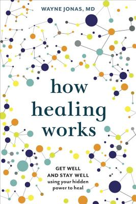 How Healing Works: Get Well and Stay Well Using Your Hidden Power to Heal - ISBN13: 0399579249