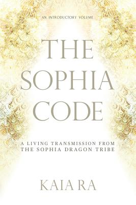 The Sophia Code: A Living Transmission from the Sophia Dragon Tribe - ISBN13: 0997935502