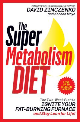 The Super Metabolism Diet: The Four-Week Plan to Torch Fat, Ignite Your Fuel Furnace, and Stay Lean for Life! - ISBN13: 152479662X