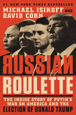 The Russian Connection: The Inside Story of How Vladimir Putin Attacked A U.S. Election and Shaped the Trump Presidency - ISBN13: 1538728753