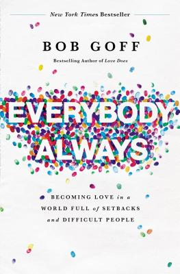 Everybody, Always: Becoming Love in a World Full of Setbacks and Difficult People - ISBN13: 0718078136