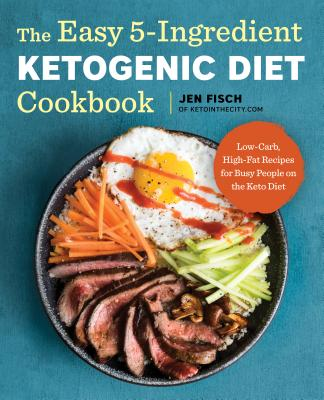 The Easy 5-Ingredient Ketogenic Diet Cookbook: Low-Carb, High-Fat Recipes for Busy People on the Keto Diet - ISBN13: 1939754445
