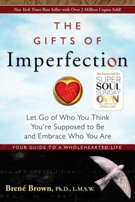 The Gifts of Imperfection: Let Go of Who You Think You're Supposed to Be and Embrace Who You Are - ISBN13: 159285849X