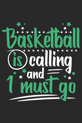 Basketball Is Calling And I Must Go: Funny Cool Basketball Journal - Notebook - Workbook Diary - Planner - 6x9 - 120 Blank Pages Cute Gift For All Bas - ISBN13: 1699396396