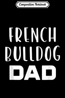 Composition Notebook: French Bulldog Dad Funny Dog Lover Gift Journal/Notebook Blank Lined Ruled 6x9 100 Pages - ISBN13: 1711121304
