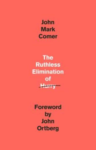 The Ruthless Elimination of Hurry: How to Stay Emotionally Healthy and Spiritually Alive in the Chaos of the Modern World - ISBN13: 0525653090