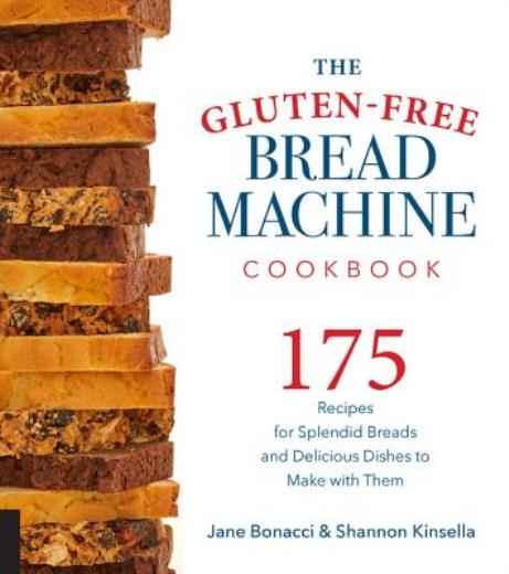 The Gluten-Free Bread Machine Cookbook: 175 Recipes for Splendid Breads and Delicious Dishes to Make with Them - ISBN13: 1558327967