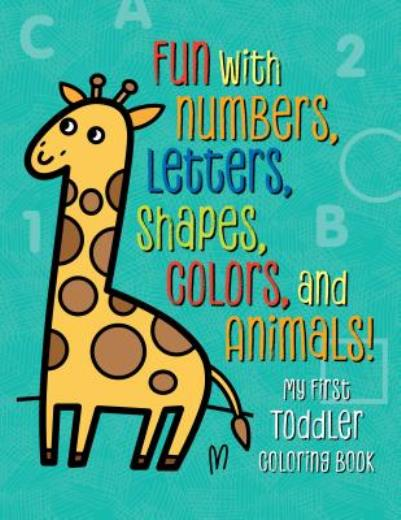 My First Toddler Coloring Book: Fun with Numbers, Letters, Shapes, Colors, and Animals! - ISBN13: 1939754984