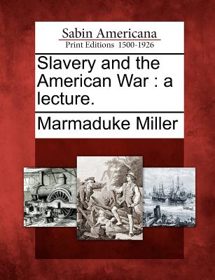 Slavery and the American War: A Lecture. - ISBN13: 1275712967